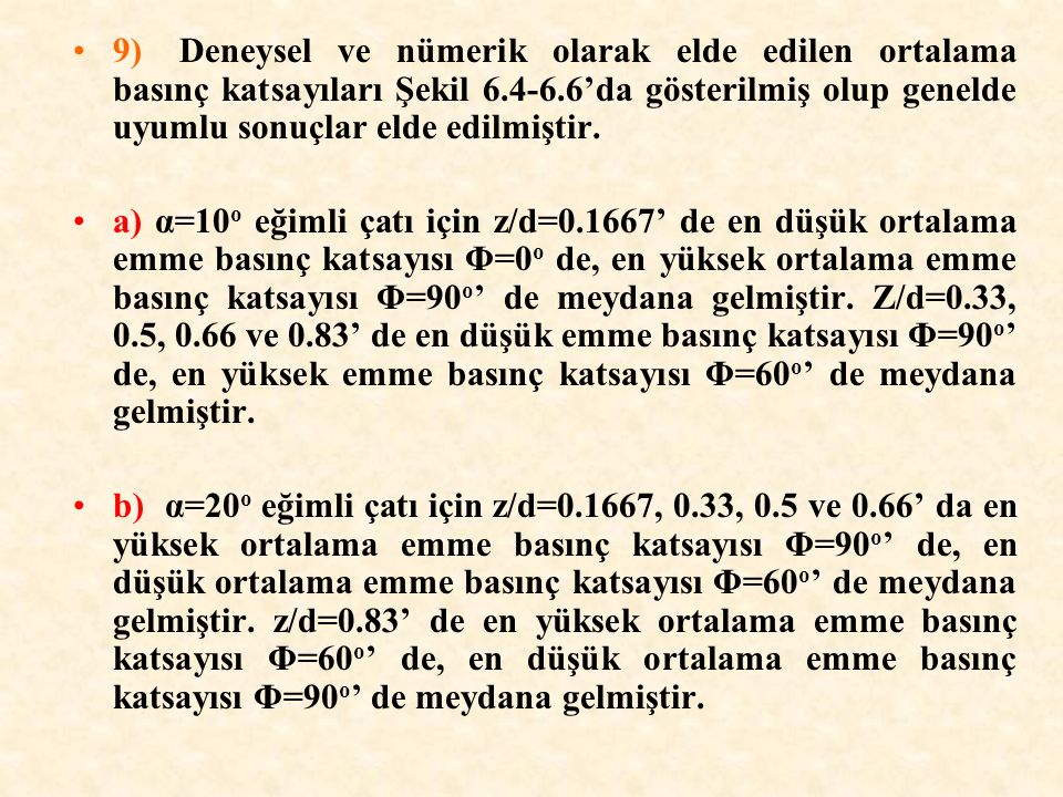 9) Deneysel ve nümerik olarak elde edilen ortalama basınç katsayıları Şekil 6.4-6.6da gösterilmiş olup genelde uyumlu sonuçlar elde edilmiştir. a) α=1