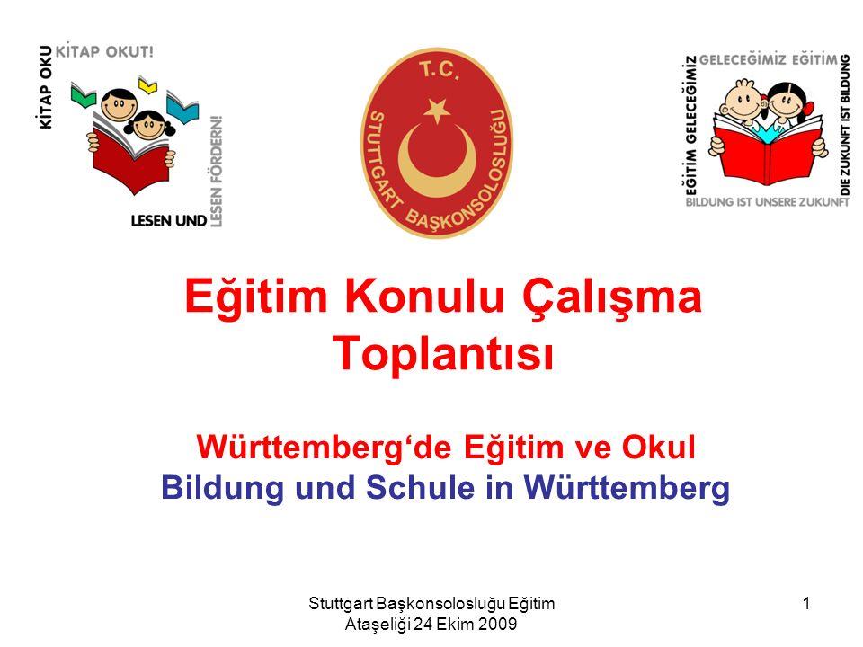 Stuttgart Başkonsolosluğu Eğitim Ataşeliği 24 Ekim 2009 1 Eğitim Konulu Çalışma Toplantısı Württembergde Eğitim ve Okul Bildung und Schule in Württemb