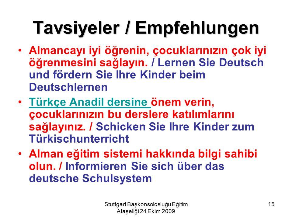 Stuttgart Başkonsolosluğu Eğitim Ataşeliği 24 Ekim 2009 15 Tavsiyeler / Empfehlungen Almancayı iyi öğrenin, çocuklarınızın çok iyi öğrenmesini sağlayı