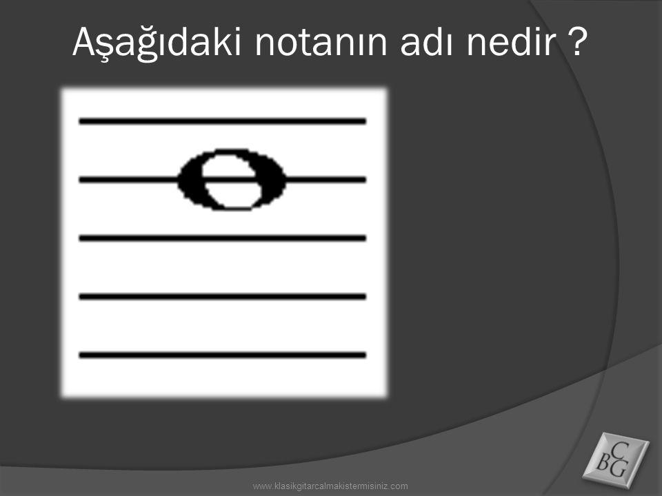 www.klasikgitarcalmakistermisiniz.com Aşağıdaki notanın adı nedir ?
