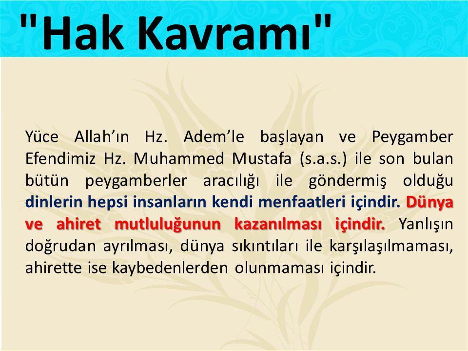 Dünya ve ahiret mutluluğunun kazanılması içindir. Yüce Allah'ın Hz. Adem'le başlayan ve Peygamber Efendimiz Hz. Muhammed Mustafa (s.a.s.) ile son bula