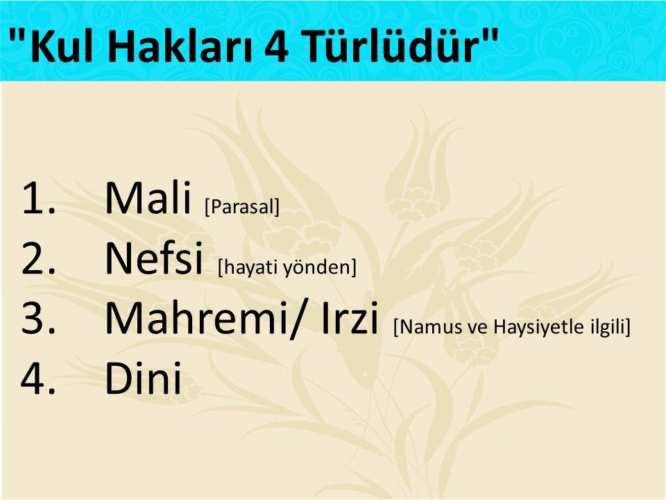 1.Mali [Parasal] 2.Nefsi [hayati yönden] 3.Mahremi/ Irzi [Namus ve Haysiyetle ilgili] 4.Dini