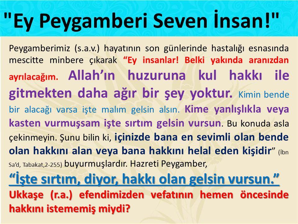 """Peygamberimiz (s.a.v.) hayatının son günlerinde hastalığı esnasında mescitte minbere çıkarak """"Ey insanlar! Belki yakında aranızdan ayrılacağım. Allah'"""