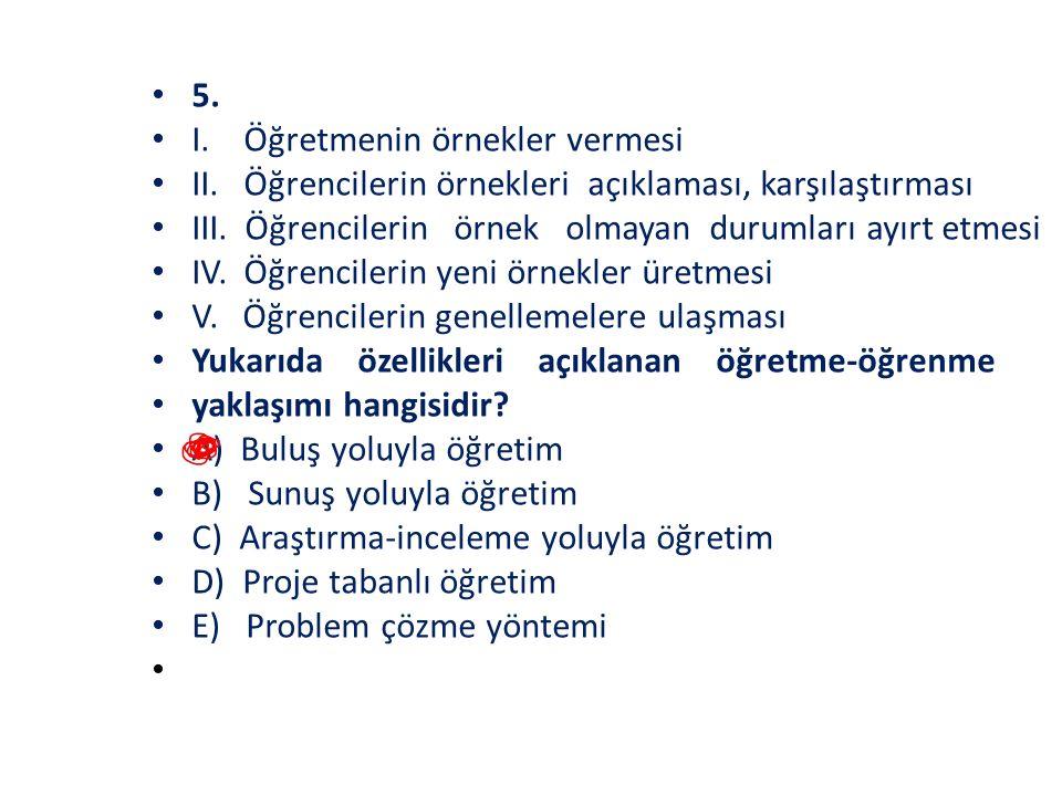 5.I. Öğretmenin örnekler vermesi II. Öğrencilerin örnekleri açıklaması, karşılaştırması III.