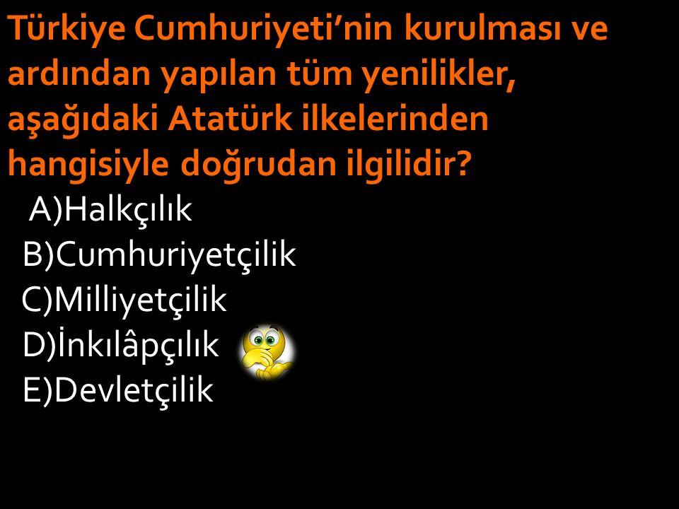 Akılcılık ve bilimsellik, aşağıdaki Atatürk ilkelerinden özellikle hangisinin sonucudur? A)Milliyetçilik B)Halkçılık C)Devletçilik D)Lâiklik E)İnkılâp