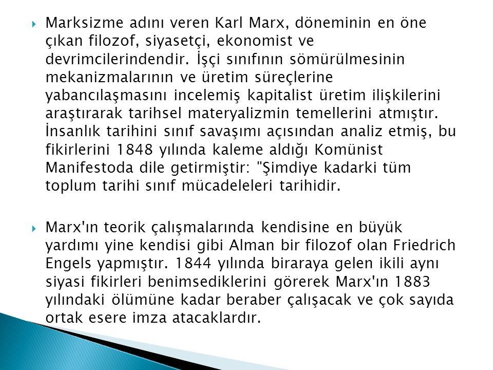  Marksizme adını veren Karl Marx, döneminin en öne çıkan filozof, siyasetçi, ekonomist ve devrimcilerindendir. İşçi sınıfının sömürülmesinin mekanizm