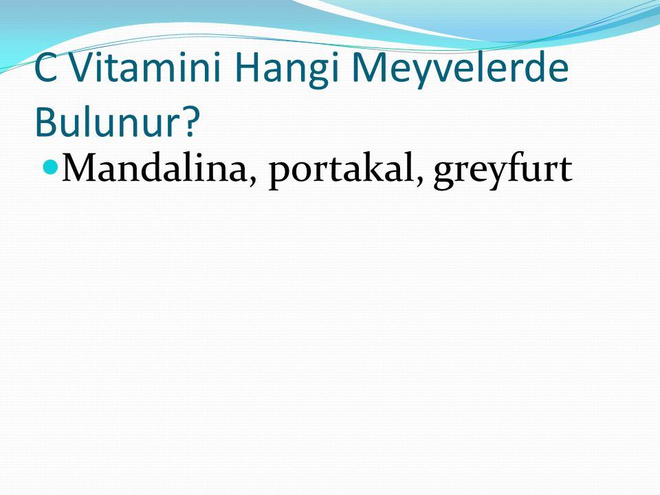C Vitamini Hangi Meyvelerde Bulunur? Mandalina, portakal, greyfurt
