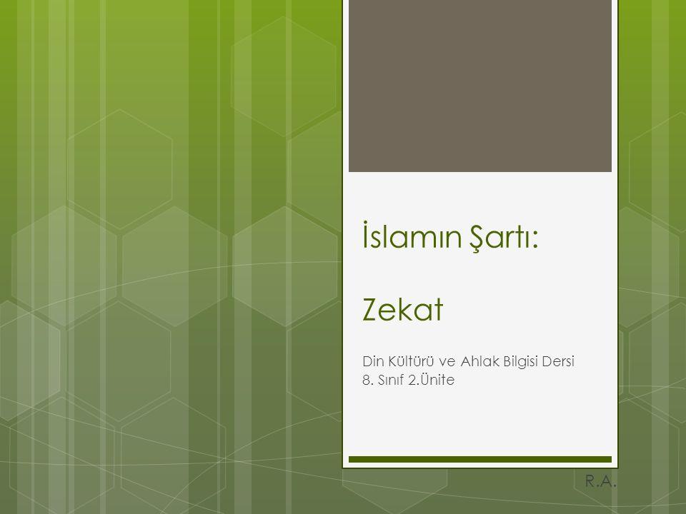 İslamın Şartı: Zekat Din Kültürü ve Ahlak Bilgisi Dersi 8. Sınıf 2.Ünite R.A.