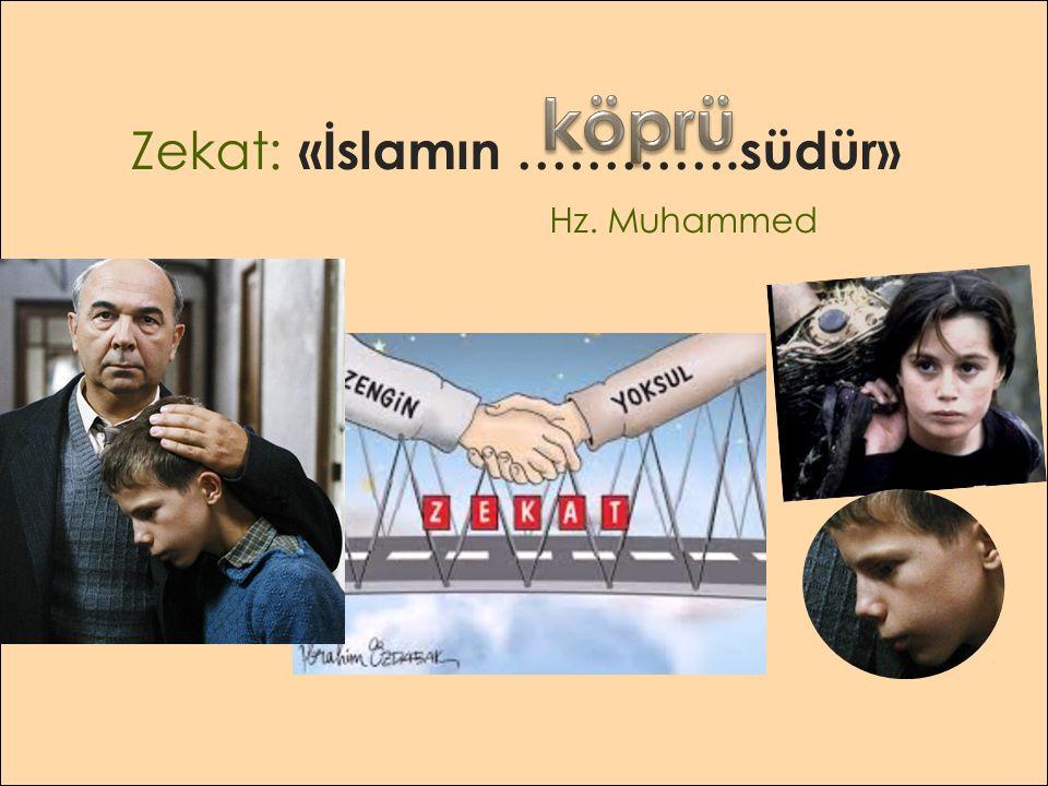 Zekat: «İslamın ………….südür» Hz. Muhammed