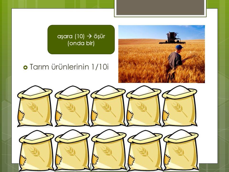  Tarım ürünlerinin 1/10i aşara (10)  öşür (onda bir)