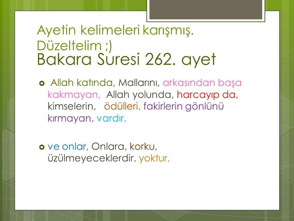 Bakara Suresi 262. ayet  Allah katında, Mallarını, arkasından başa kakmayan, Allah yolunda, harcayıp da, kimselerin, ödülleri, fakirlerin gönlünü kır