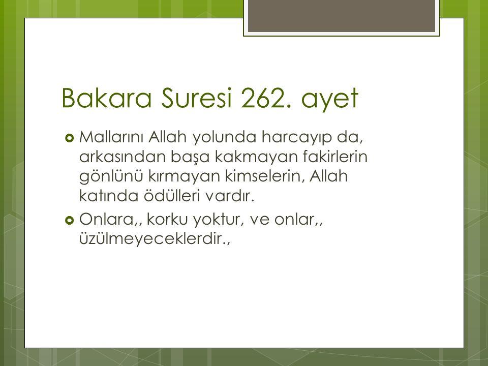 Bakara Suresi 262. ayet  Mallarını Allah yolunda harcayıp da, arkasından başa kakmayan fakirlerin gönlünü kırmayan kimselerin, Allah katında ödülleri