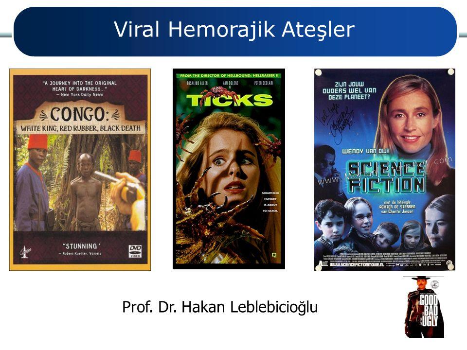 Viral Hemorajik Ateşler Prof. Dr. Hakan Leblebicio ğ lu