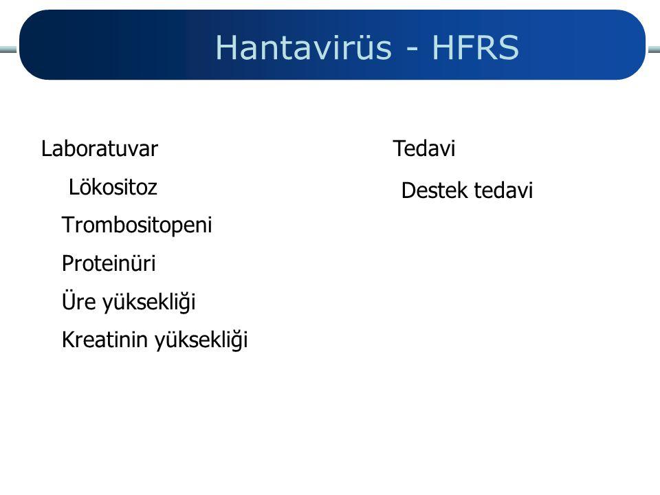 Hantavirüs - HFRS Laboratuvar Lökositoz Trombositopeni Proteinüri Üre yüksekliği Kreatinin yüksekliği Tedavi Destek tedavi
