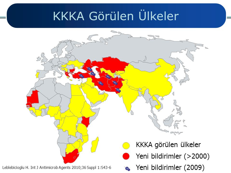 KKKA Görülen Ülkeler KKKA görülen ülkeler Yeni bildirimler (>2000) Yeni bildirimler (2009) Leblebicioglu H. Int J Antimicrob Agents 2010;36 Suppl 1:S4