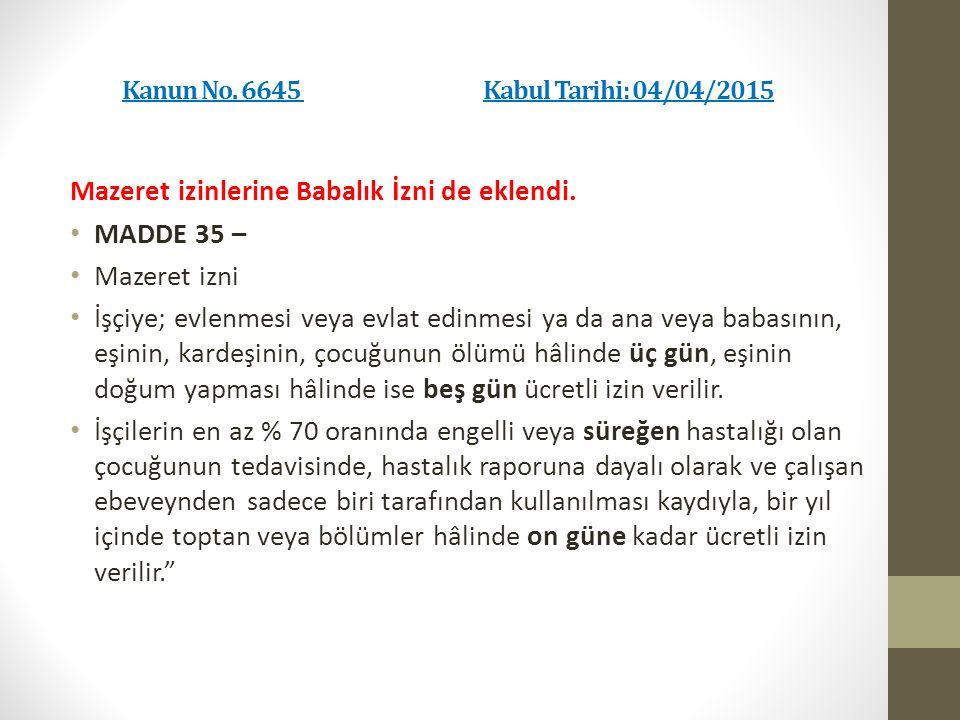 Kanun No. 6645 Kabul Tarihi: 04/04/2015 Mazeret izinlerine Babalık İzni de eklendi.