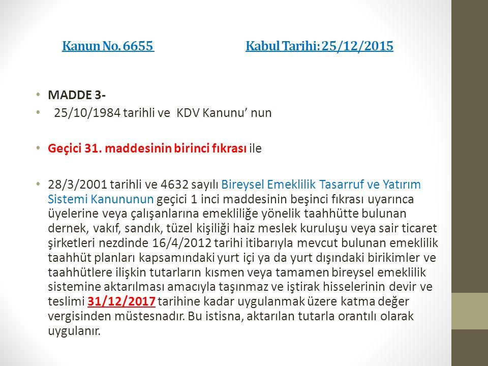 Kanun No. 6655 Kabul Tarihi: 25/12/2015 MADDE 3- 25/10/1984 tarihli ve KDV Kanunu' nun Geçici 31.