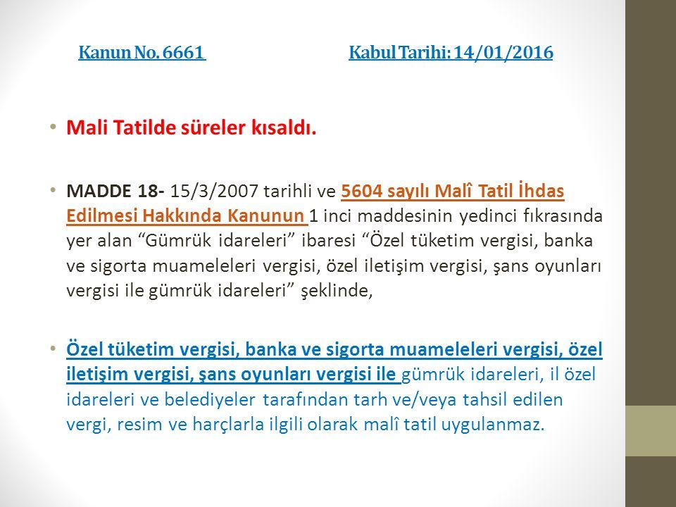 Kanun No. 6661 Kabul Tarihi: 14/01/2016 Mali Tatilde süreler kısaldı.