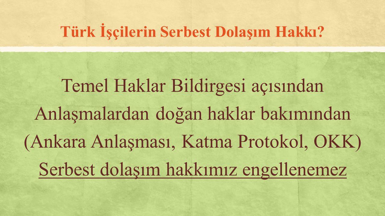 Türk İşçilerin Serbest Dolaşım Hakkı? Temel Haklar Bildirgesi açısından Anlaşmalardan doğan haklar bakımından (Ankara Anlaşması, Katma Protokol, OKK)