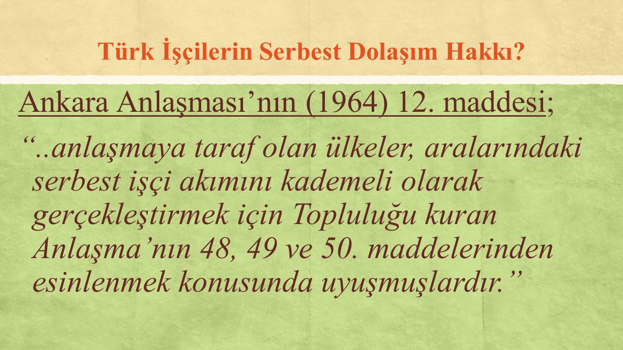 """Türk İşçilerin Serbest Dolaşım Hakkı? Ankara Anlaşması'nın (1964) 12. maddesi; """"..anlaşmaya taraf olan ülkeler, aralarındaki serbest işçi akımını kade"""