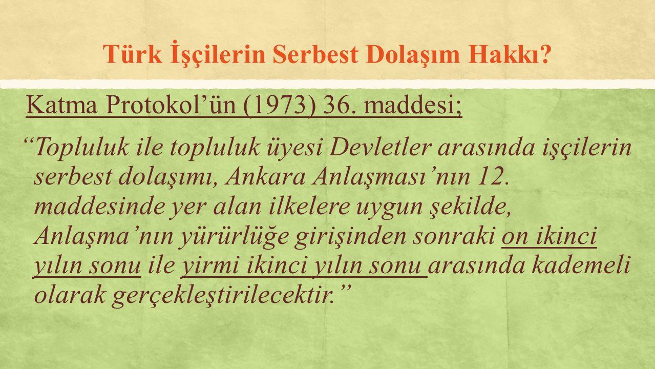 """Türk İşçilerin Serbest Dolaşım Hakkı? Katma Protokol'ün (1973) 36. maddesi; """"Topluluk ile topluluk üyesi Devletler arasında işçilerin serbest dolaşımı"""