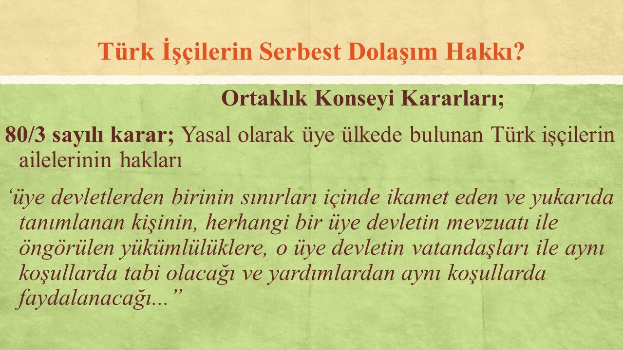 Türk İşçilerin Serbest Dolaşım Hakkı? Ortaklık Konseyi Kararları; 80/3 sayılı karar; Yasal olarak üye ülkede bulunan Türk işçilerin ailelerinin haklar