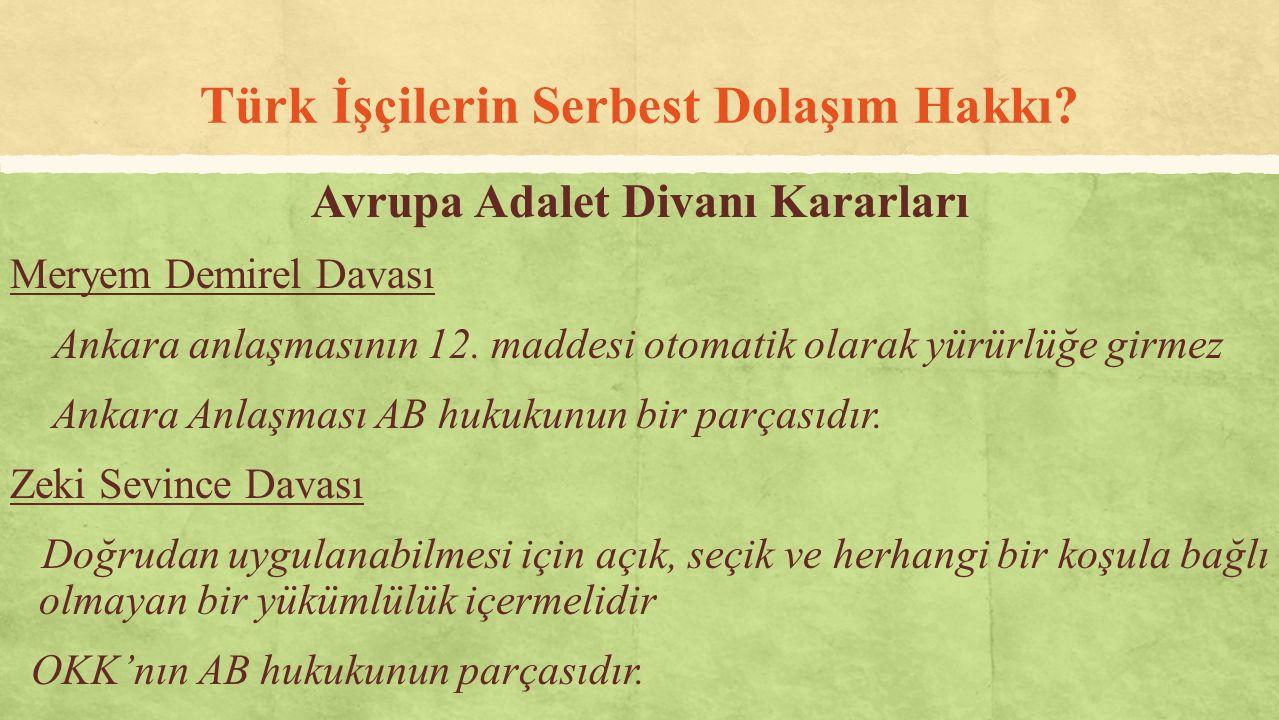 Türk İşçilerin Serbest Dolaşım Hakkı? Avrupa Adalet Divanı Kararları Meryem Demirel Davası Ankara anlaşmasının 12. maddesi otomatik olarak yürürlüğe g