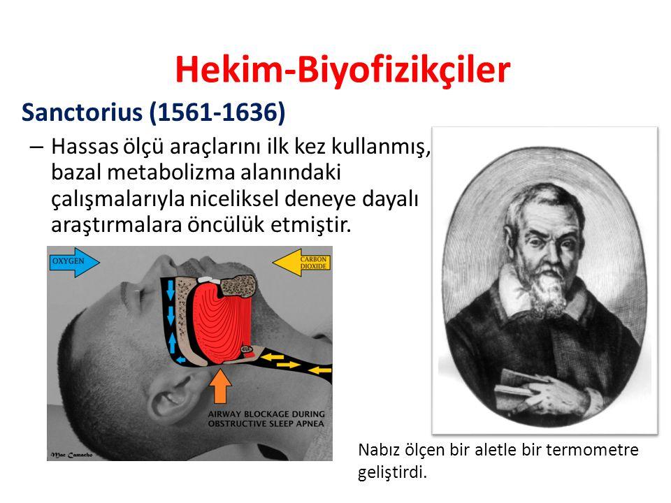 Hekim-Biyofizikçiler Sanctorius (1561-1636) – Hassas ölçü araçlarını ilk kez kullanmış, bazal metabolizma alanındaki çalışmalarıyla niceliksel deneye