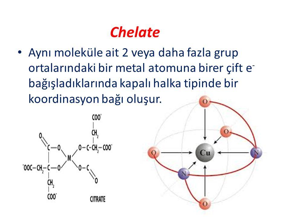 Chelate Aynı moleküle ait 2 veya daha fazla grup ortalarındaki bir metal atomuna birer çift e - bağışladıklarında kapalı halka tipinde bir koordinasyo