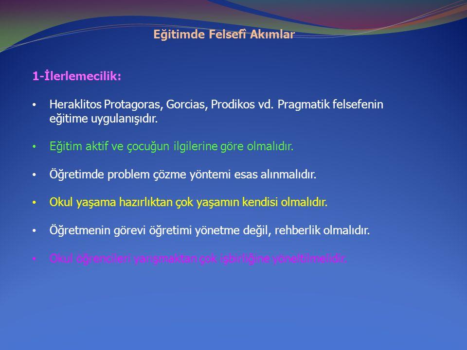 Eğitimde Felsefî Akımlar 1-İlerlemecilik: Heraklitos Protagoras, Gorcias, Prodikos vd.