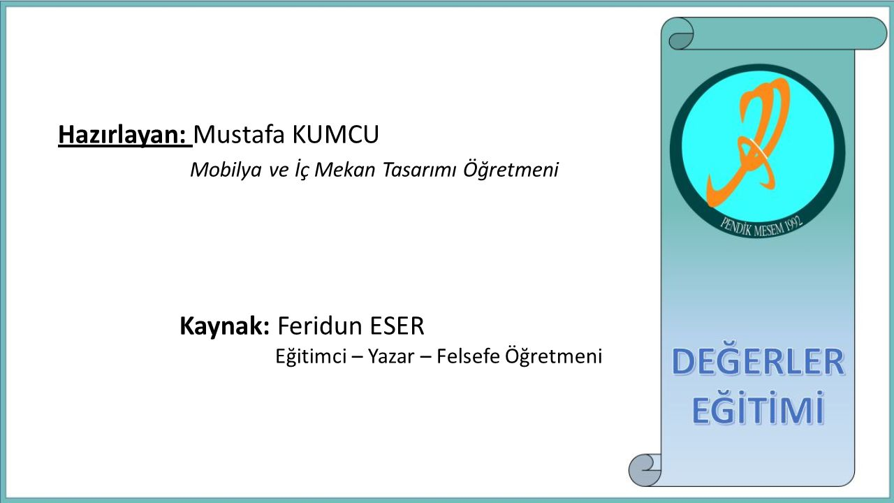 Kaynak: Feridun ESER Eğitimci – Yazar – Felsefe Öğretmeni Hazırlayan: Mustafa KUMCU Mobilya ve İç Mekan Tasarımı Öğretmeni