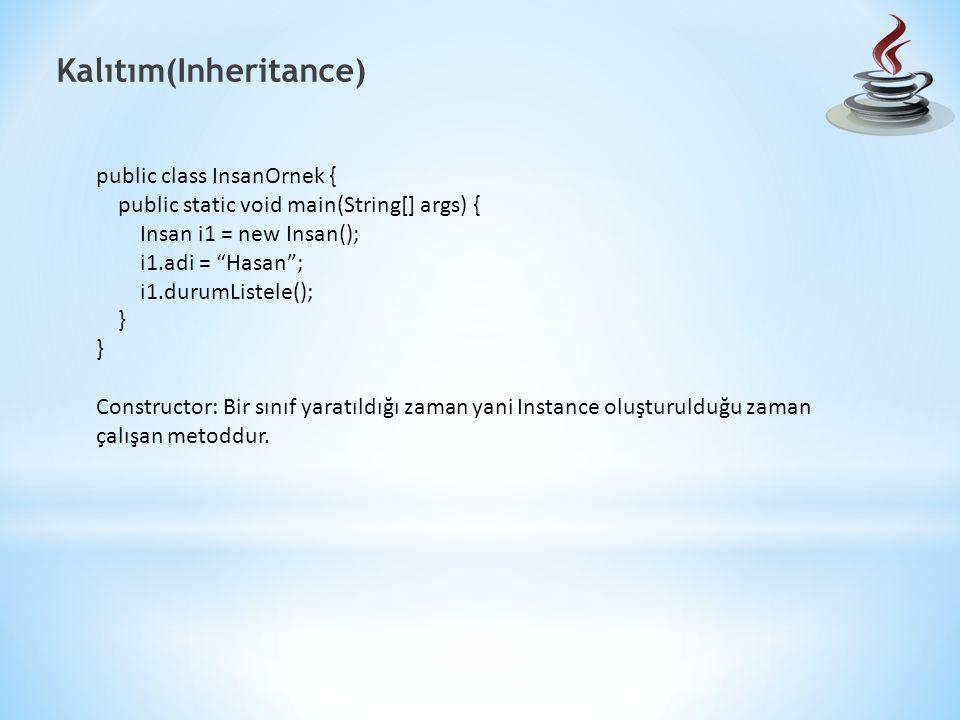 Kalıtım(Inheritance) public class InsanOrnek { public static void main(String[] args) { Insan i1 = new Insan(); i1.adi = Hasan ; i1.durumListele(); } Constructor: Bir sınıf yaratıldığı zaman yani Instance oluşturulduğu zaman çalışan metoddur.