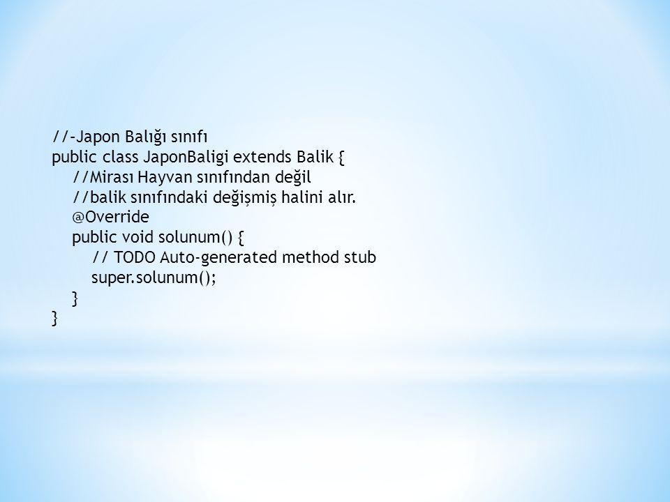 //–Japon Balığı sınıfı public class JaponBaligi extends Balik { //Mirası Hayvan sınıfından değil //balik sınıfındaki değişmiş halini alır.