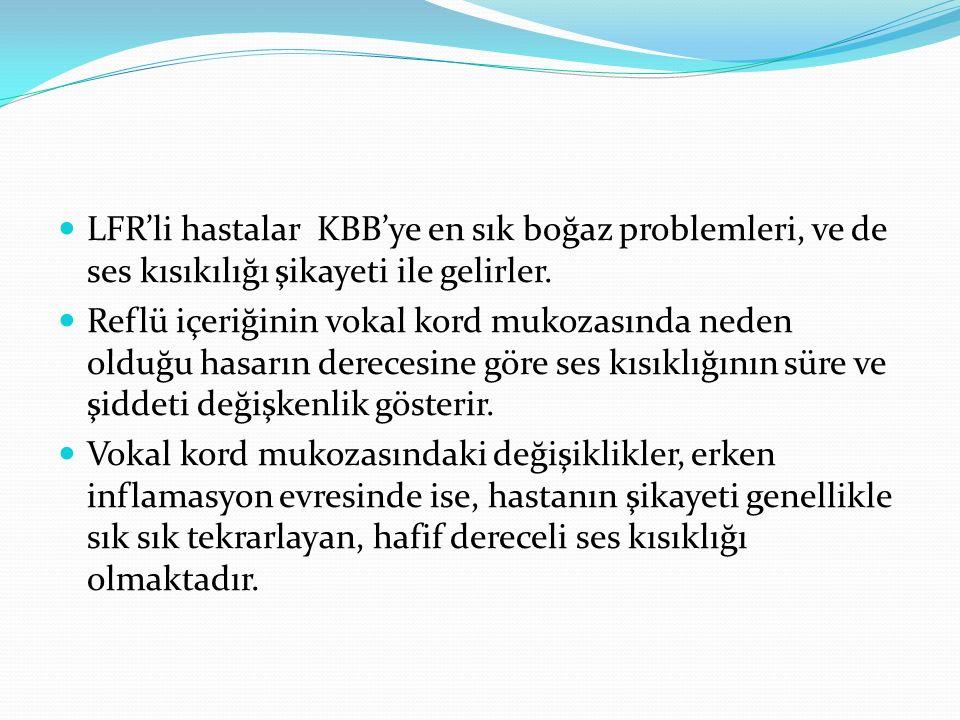 LFR'li hastalar KBB'ye en sık boğaz problemleri, ve de ses kısıkılığı şikayeti ile gelirler. Reflü içeriğinin vokal kord mukozasında neden olduğu hasa