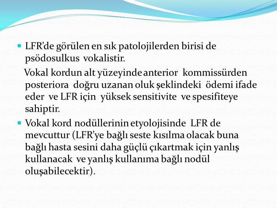 LFR'de görülen en sık patolojilerden birisi de psödosulkus vokalistir. Vokal kordun alt yüzeyinde anterior kommissürden posteriora doğru uzanan oluk ş
