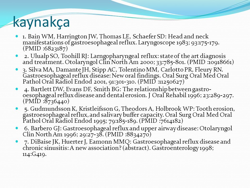 kaynakça 1. Bain WM, Harrington JW, Thomas LE, Schaefer SD: Head and neck manifestations of gastroesophageal reflux. Laryngoscope 1983; 93:175-179. (P