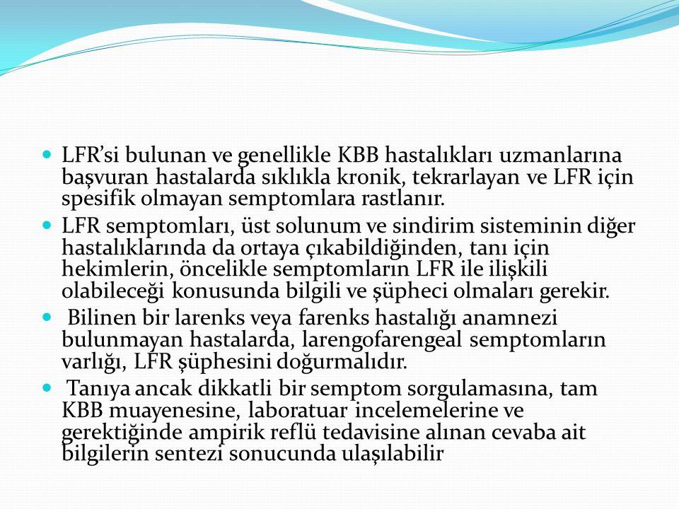 LFR'si bulunan ve genellikle KBB hastalıkları uzmanlarına başvuran hastalarda sıklıkla kronik, tekrarlayan ve LFR için spesifik olmayan semptomlara rastlanır.