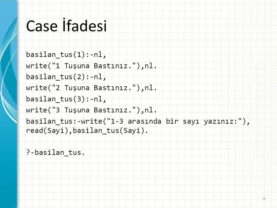 Case İfadesi basilan_tus(1):-nl, write( 1 Tuşuna Bastınız. ),nl.
