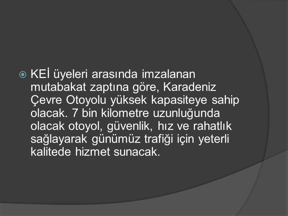  KEİ üyeleri arasında imzalanan mutabakat zaptına göre, Karadeniz Çevre Otoyolu yüksek kapasiteye sahip olacak. 7 bin kilometre uzunluğunda olacak ot