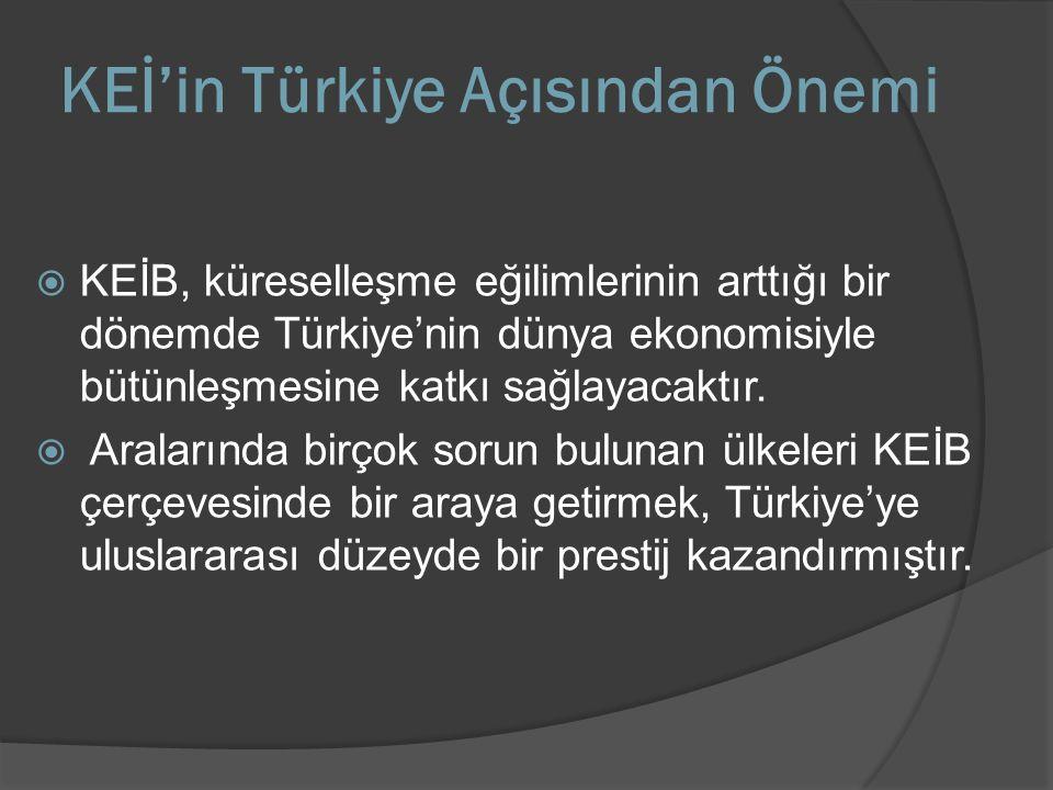 KEİ'in Türkiye Açısından Önemi  KEİB, küreselleşme eğilimlerinin arttığı bir dönemde Türkiye'nin dünya ekonomisiyle bütünleşmesine katkı sağlayacaktı