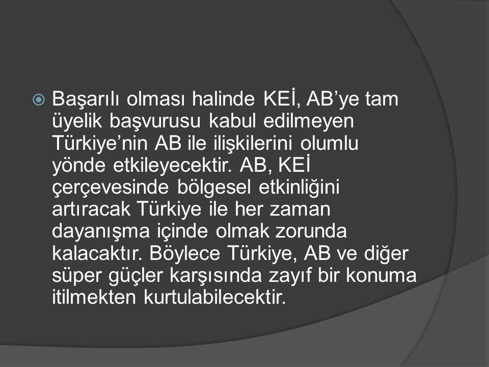  Başarılı olması halinde KEİ, AB'ye tam üyelik başvurusu kabul edilmeyen Türkiye'nin AB ile ilişkilerini olumlu yönde etkileyecektir. AB, KEİ çerçeve