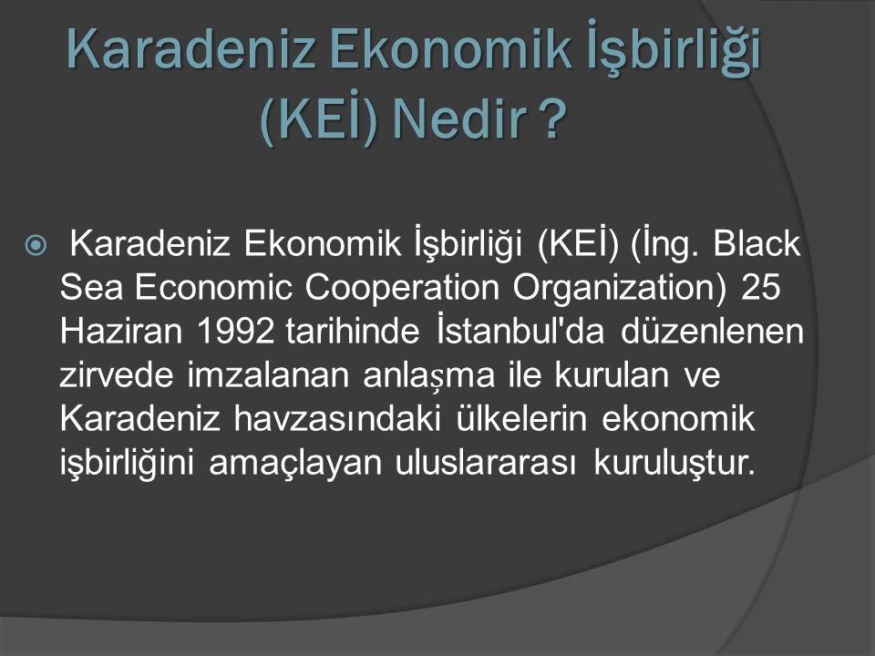 Karadeniz Ekonomik İşbirliği (KEİ) Nedir ?  Karadeniz Ekonomik İşbirliği (KEİ) (İng. Black Sea Economic Cooperation Organization) 25 Haziran 1992 tar