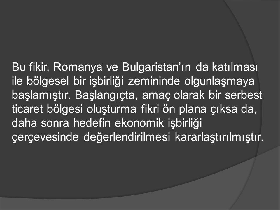 Bu fikir, Romanya ve Bulgaristan'ın da katılması ile bölgesel bir işbirliği zemininde olgunlaşmaya başlamıştır. Başlangıçta, amaç olarak bir serbest t