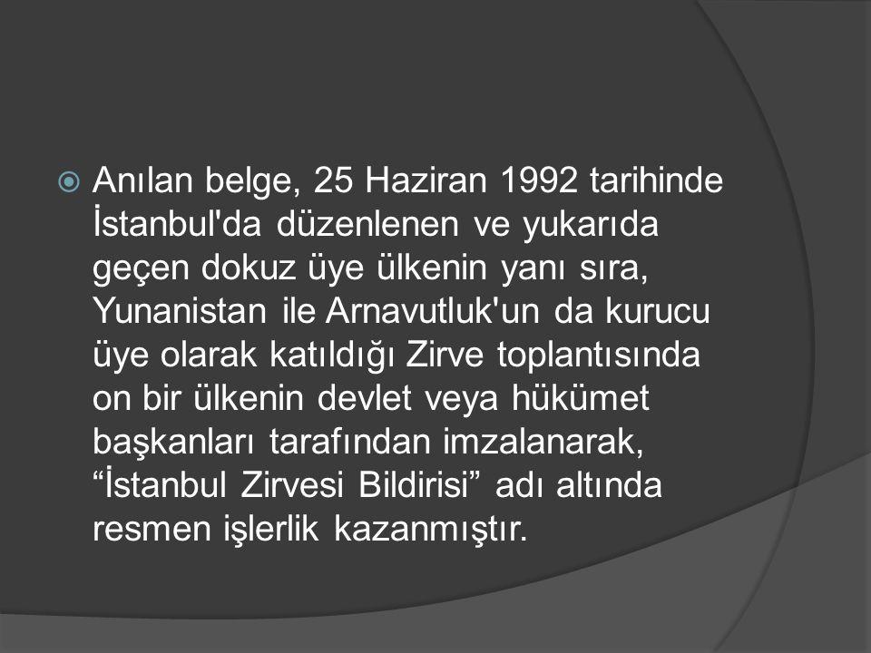  Anılan belge, 25 Haziran 1992 tarihinde İstanbul'da düzenlenen ve yukarıda geçen dokuz üye ülkenin yanı sıra, Yunanistan ile Arnavutluk'un da kurucu