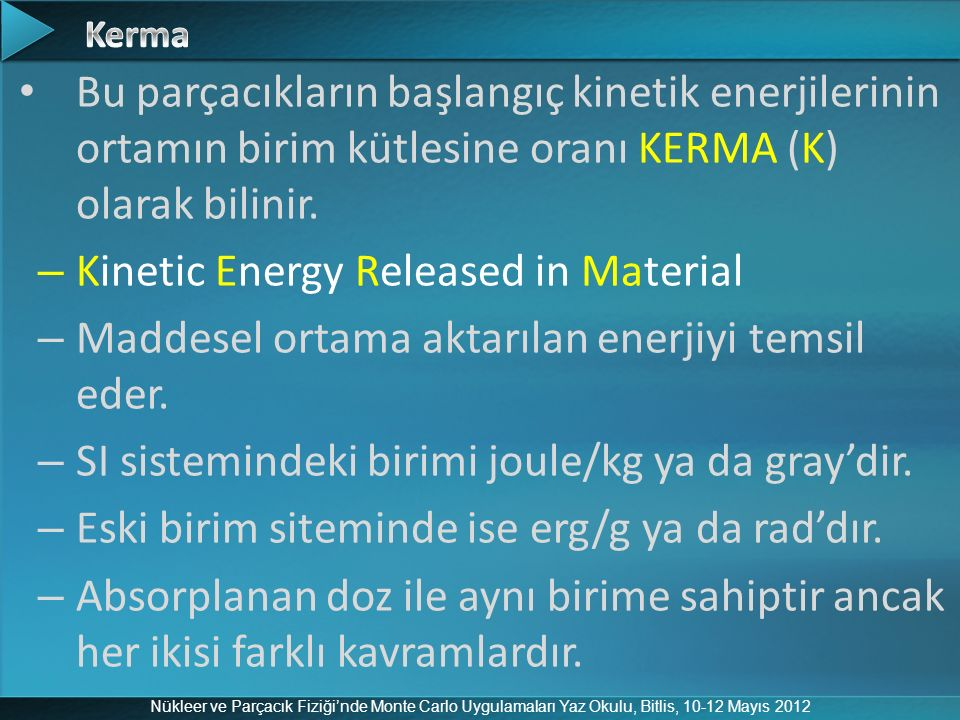 Nükleer ve Parçacık Fiziği'nde Monte Carlo Uygulamaları Yaz Okulu, Bitlis, 10-12 Mayıs 2012 Bu parçacıkların başlangıç kinetik enerjilerinin ortamın b