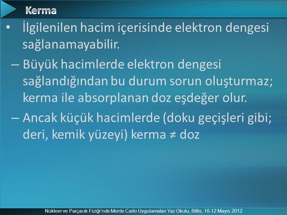 Nükleer ve Parçacık Fiziği'nde Monte Carlo Uygulamaları Yaz Okulu, Bitlis, 10-12 Mayıs 2012 İlgilenilen hacim içerisinde elektron dengesi sağlanamayab