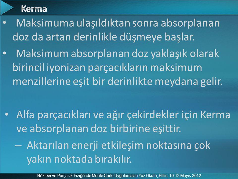 Nükleer ve Parçacık Fiziği'nde Monte Carlo Uygulamaları Yaz Okulu, Bitlis, 10-12 Mayıs 2012 Maksimuma ulaşıldıktan sonra absorplanan doz da artan deri