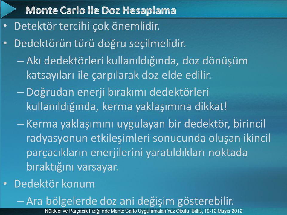Nükleer ve Parçacık Fiziği'nde Monte Carlo Uygulamaları Yaz Okulu, Bitlis, 10-12 Mayıs 2012 Detektör tercihi çok önemlidir. Dedektörün türü doğru seçi