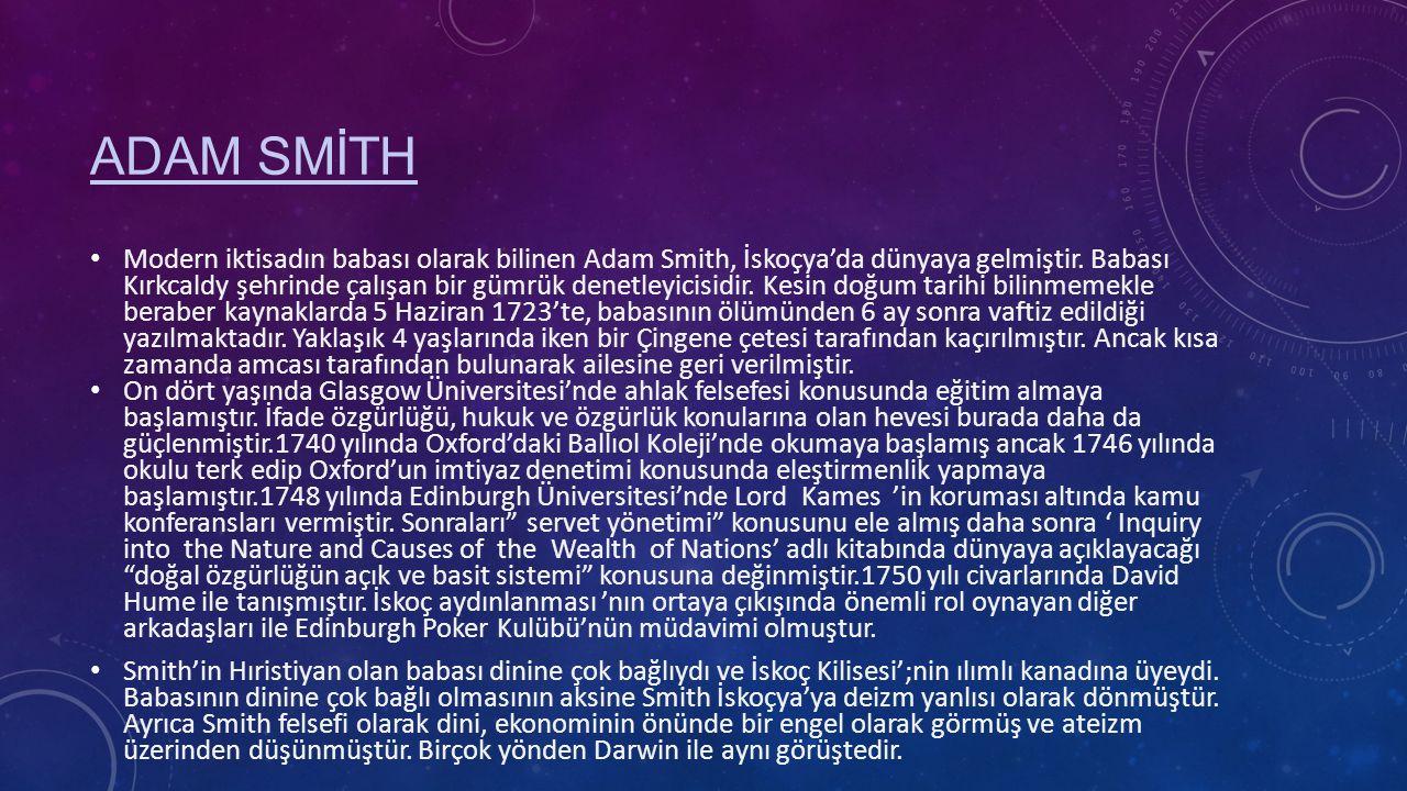 Modern iktisadın babası olarak bilinen Adam Smith, İskoçya'da dünyaya gelmiştir.
