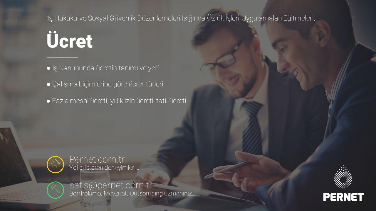 Ücret ● İş Kanununda ücretin tanımı ve yeri Z U Pernet.com.tr Yol gösteren deneyimler….